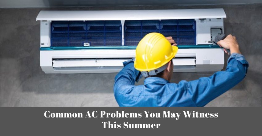 Common AC Problems You May Witness This Summer