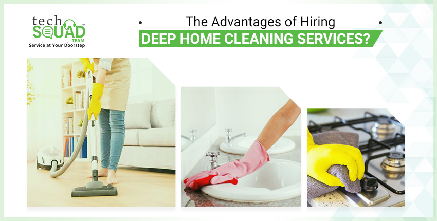 The Advantages of Hiring Deep Home Cleaning Services?