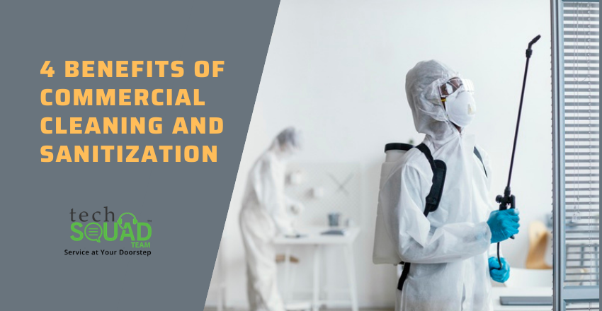 4 Benefits of Commercial Cleaning and Sanitization